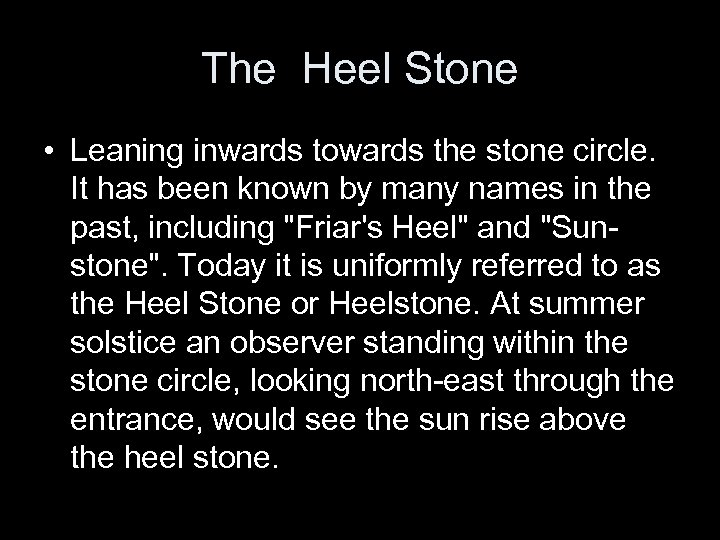 The Heel Stone • Leaning inwards towards the stone circle. It has been known