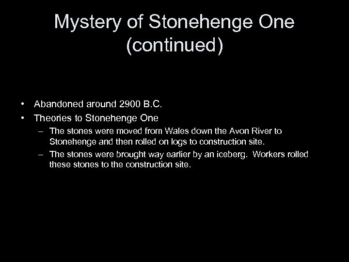 Mystery of Stonehenge One (continued) • Abandoned around 2900 B. C. • Theories to