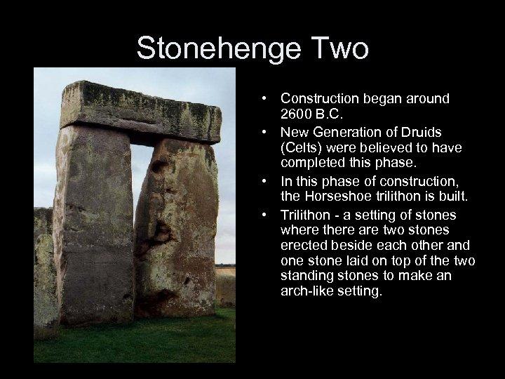 Stonehenge Two • Construction began around 2600 B. C. • New Generation of Druids