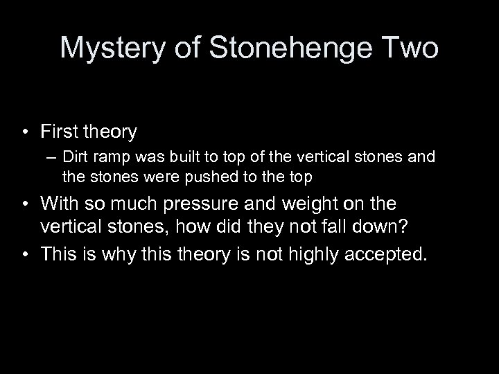 Mystery of Stonehenge Two • First theory – Dirt ramp was built to top
