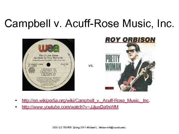 campbell vs acuff rose music overview Campbell respondent acuff-rose music, inc docket no 92-1292 acuff-rose music, inc sued 2 live crew and their record company, claiming that 2 live crew's song pretty woman infringed acuff-rose's copyright in roy orbison's oh, pretty woman.