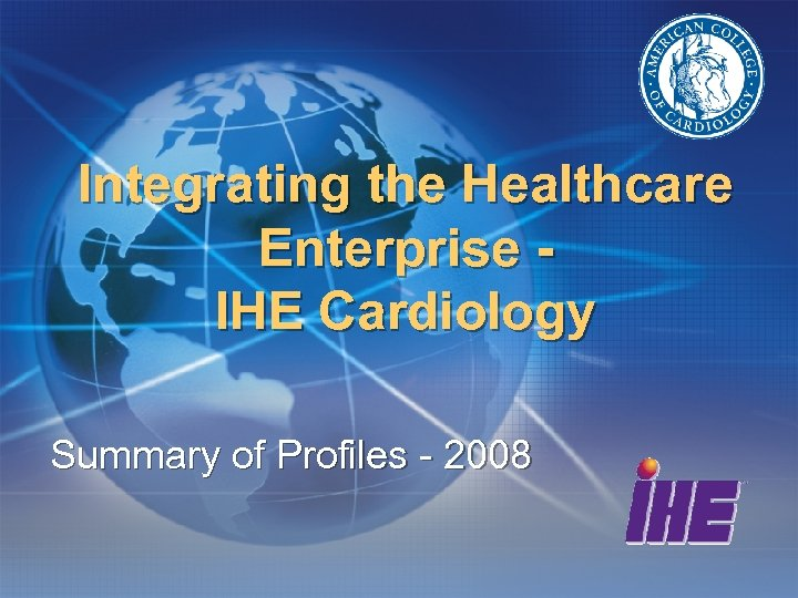 Integrating the Healthcare Enterprise IHE Cardiology Summary of Profiles - 2008