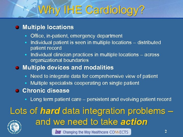 Why IHE Cardiology? Multiple locations § Office, in-patient, emergency department § Individual patient is