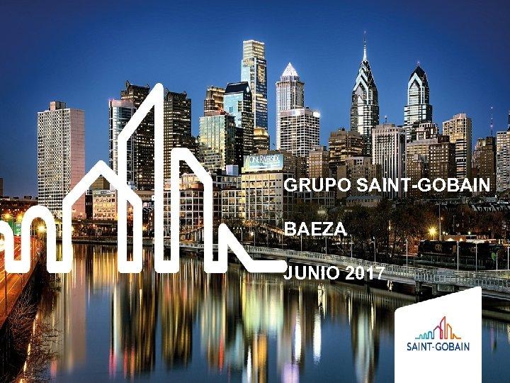 GRUPO SAINT-GOBAIN BAEZA JUNIO 2017