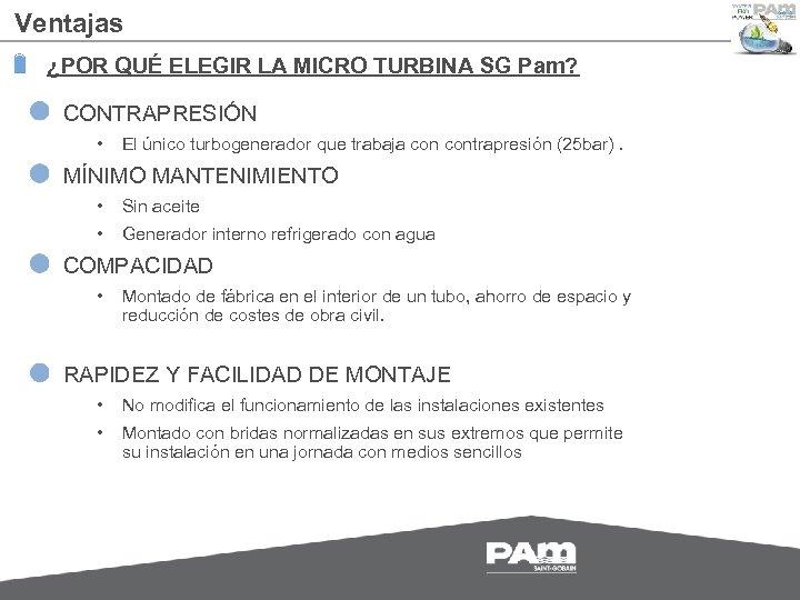 Ventajas ¿POR QUÉ ELEGIR LA MICRO TURBINA SG Pam? CONTRAPRESIÓN • El único turbogenerador