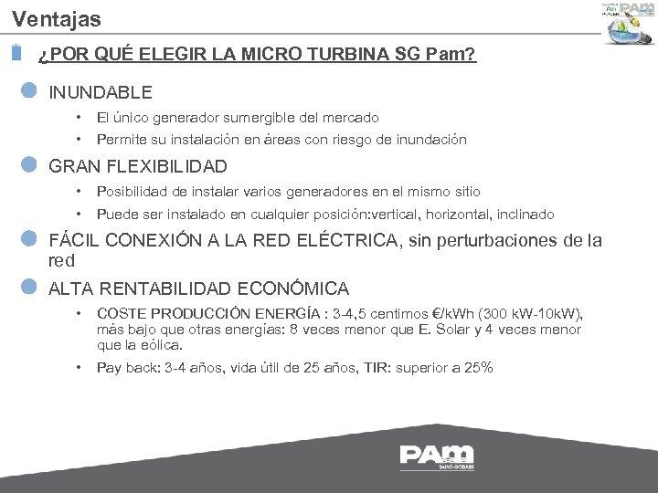 Ventajas ¿POR QUÉ ELEGIR LA MICRO TURBINA SG Pam? INUNDABLE • El único generador