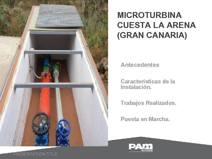 MICROTURBINA CUESTA LA ARENA (GRAN CANARIA) Antecedentes Características de la Instalación. Trabajos Realizados. Puesta