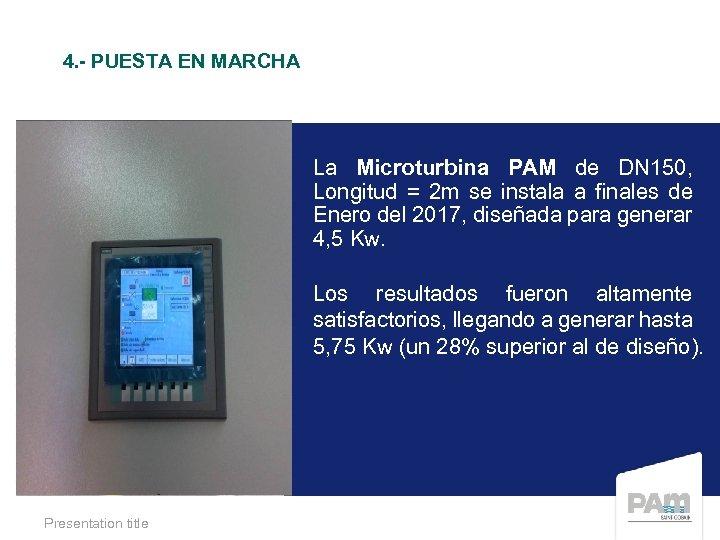 4. - PUESTA EN MARCHA La Microturbina PAM de DN 150, Longitud = 2