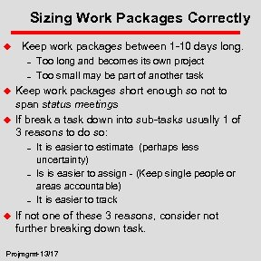 Sizing Work Packages Correctly u Keep work packages between 1 -10 days long. –