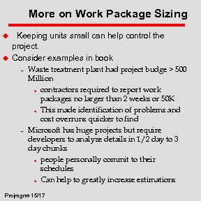 More on Work Package Sizing u u Keeping units small can help control the