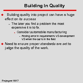 Building In Quality u Building quality into project can have a huge effect on