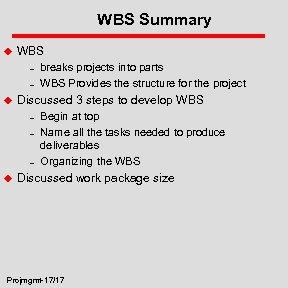 WBS Summary u WBS – – u Discussed 3 steps to develop WBS –