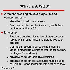 What Is A WBS? u A tool for breaking down a project into its