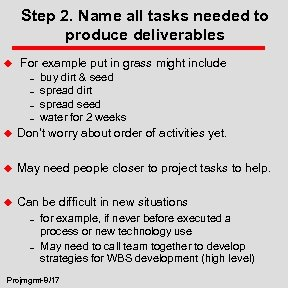 Step 2. Name all tasks needed to produce deliverables u For example put in