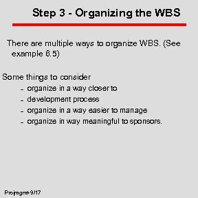 Step 3 - Organizing the WBS There are multiple ways to organize WBS. (See