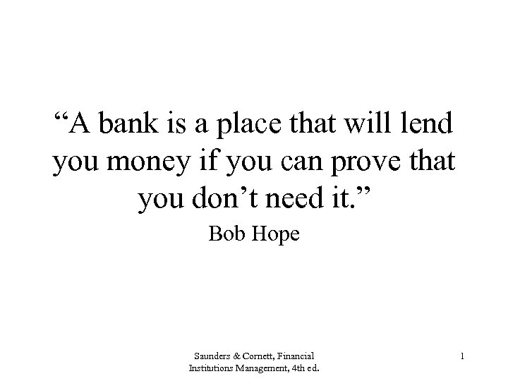 """""""A bank is a place that will lend you money if you can prove"""