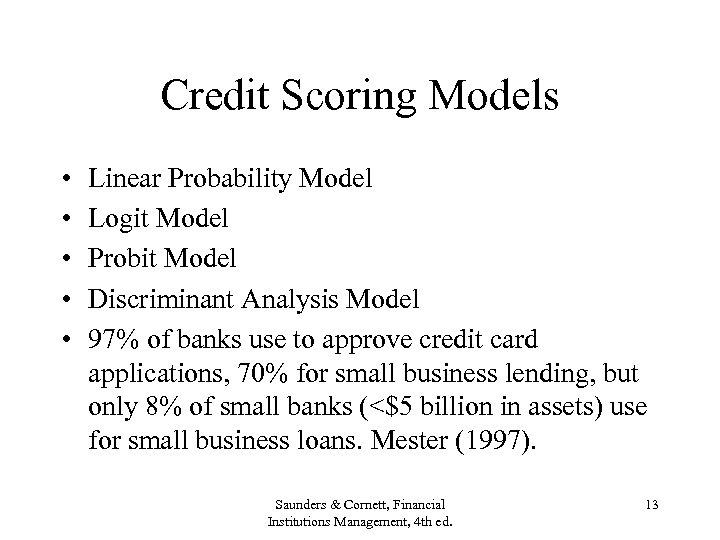 Credit Scoring Models • • • Linear Probability Model Logit Model Probit Model Discriminant