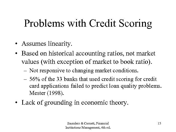 Problems with Credit Scoring • Assumes linearity. • Based on historical accounting ratios, not