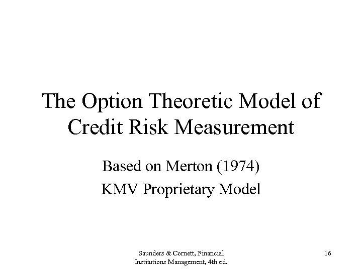 The Option Theoretic Model of Credit Risk Measurement Based on Merton (1974) KMV Proprietary