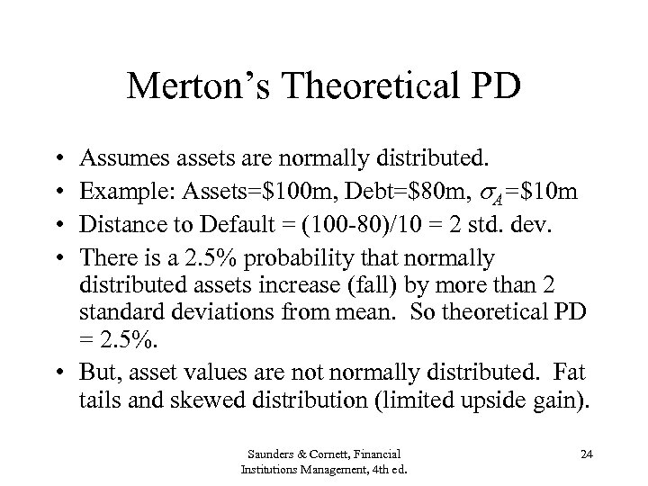 Merton's Theoretical PD • • Assumes assets are normally distributed. Example: Assets=$100 m, Debt=$80