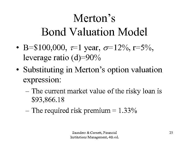 Merton's Bond Valuation Model • B=$100, 000, =1 year, =12%, r=5%, leverage ratio (d)=90%