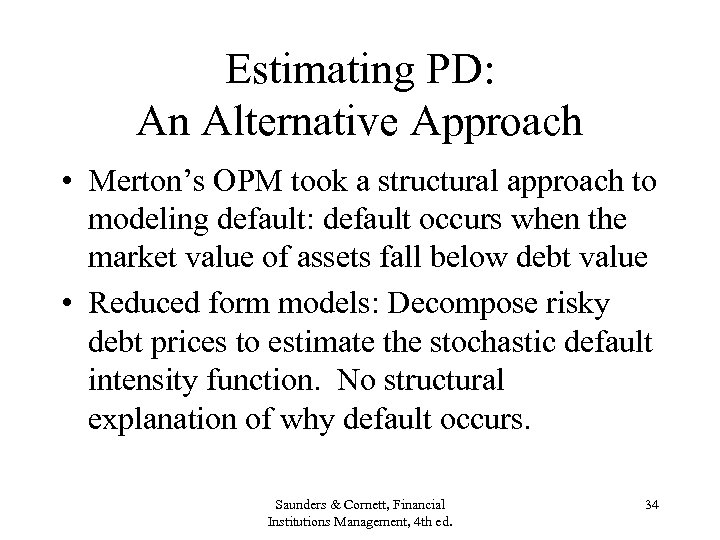 Estimating PD: An Alternative Approach • Merton's OPM took a structural approach to modeling