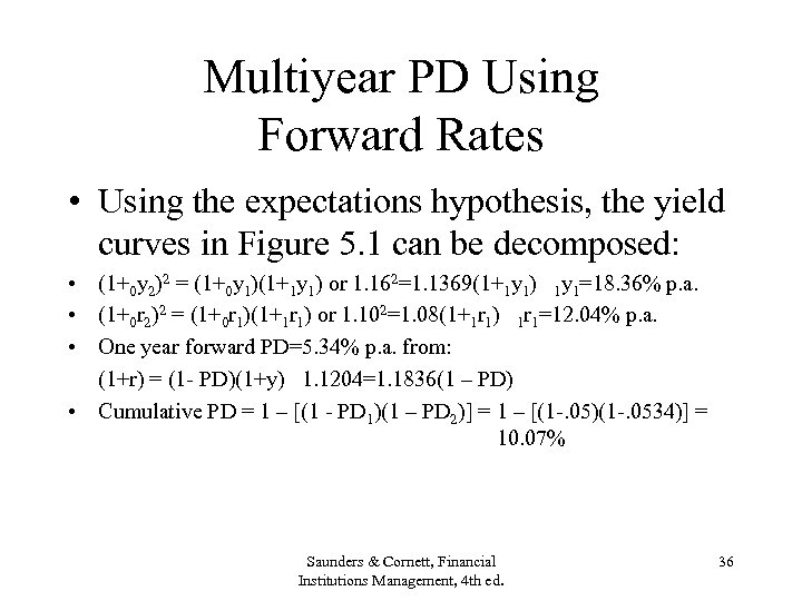 Multiyear PD Using Forward Rates • Using the expectations hypothesis, the yield curves in