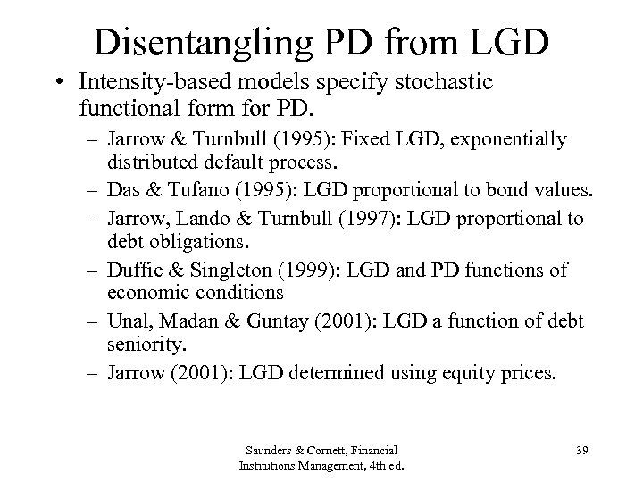 Disentangling PD from LGD • Intensity-based models specify stochastic functional form for PD. –