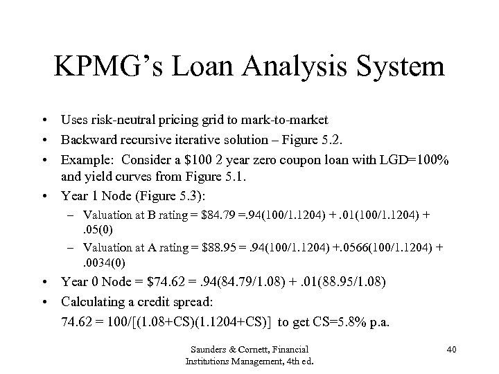 KPMG's Loan Analysis System • Uses risk-neutral pricing grid to mark-to-market • Backward recursive