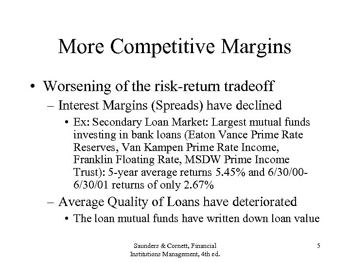 More Competitive Margins • Worsening of the risk-return tradeoff – Interest Margins (Spreads) have