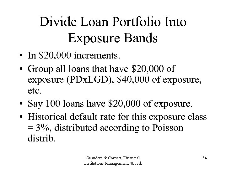 Divide Loan Portfolio Into Exposure Bands • In $20, 000 increments. • Group all