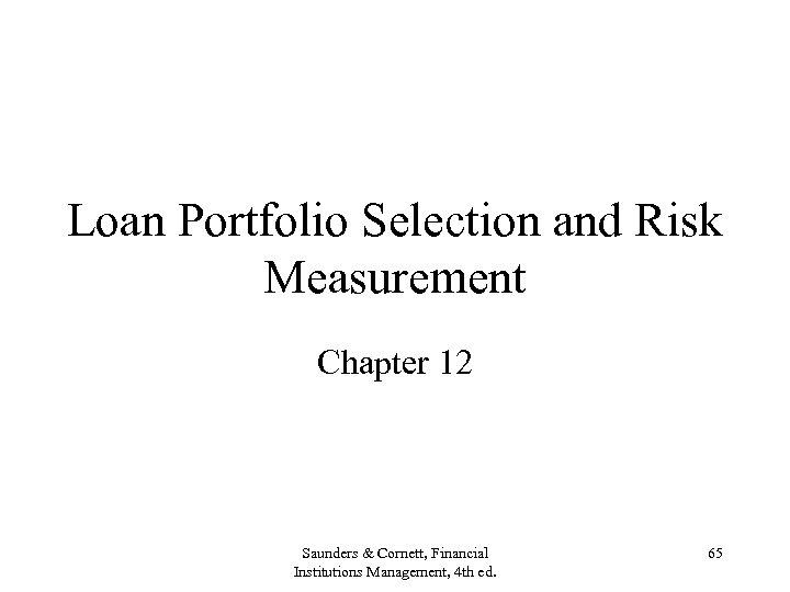 Loan Portfolio Selection and Risk Measurement Chapter 12 Saunders & Cornett, Financial Institutions Management,