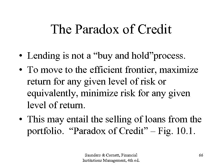 """The Paradox of Credit • Lending is not a """"buy and hold""""process. • To"""