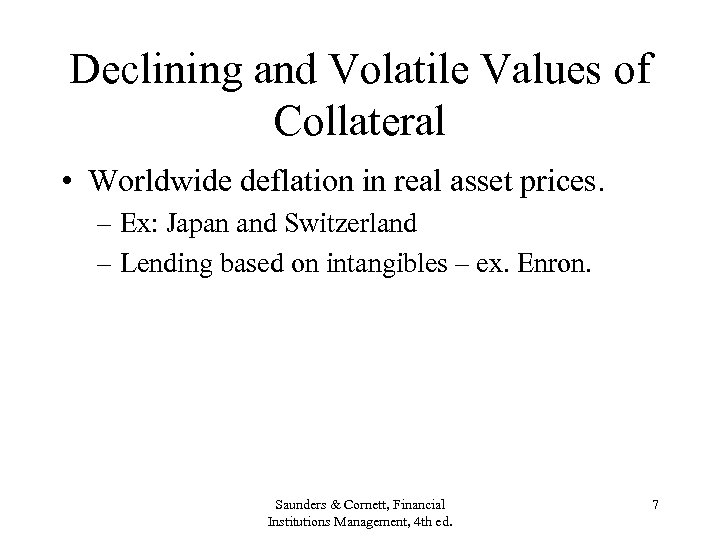 Declining and Volatile Values of Collateral • Worldwide deflation in real asset prices. –