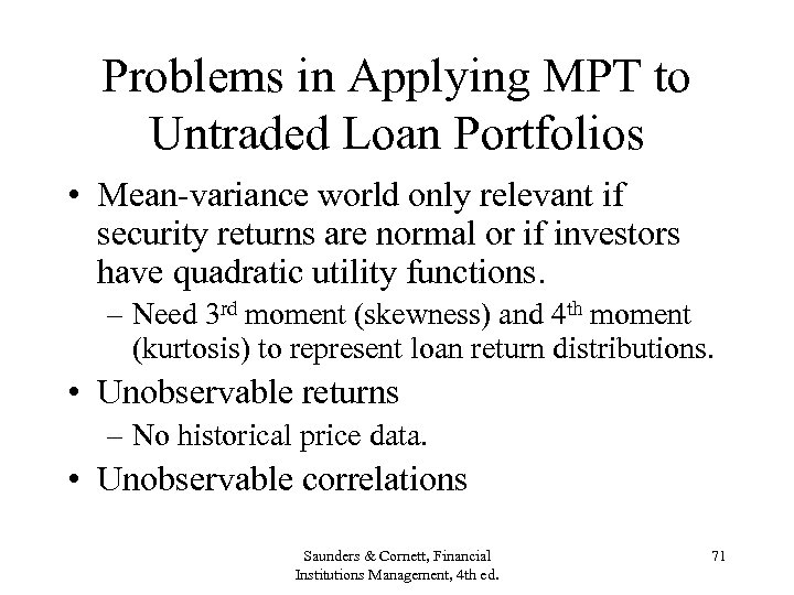 Problems in Applying MPT to Untraded Loan Portfolios • Mean-variance world only relevant if