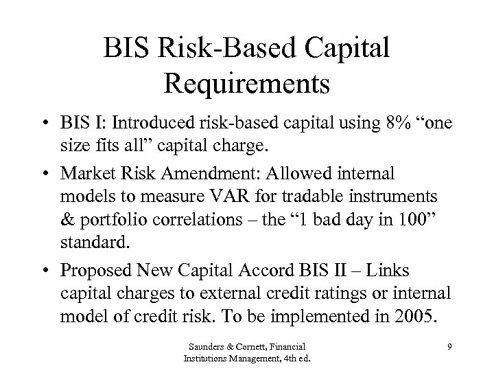 """BIS Risk-Based Capital Requirements • BIS I: Introduced risk-based capital using 8% """"one size"""