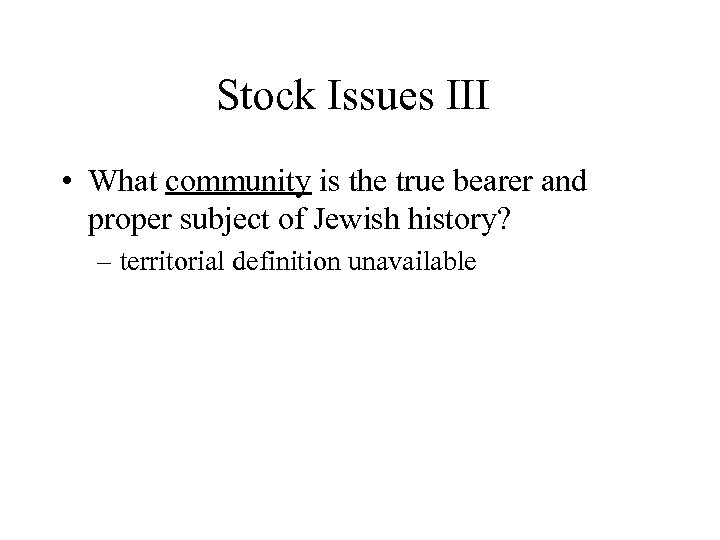 Stock Issues III • What community is the true bearer and proper subject of