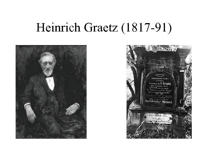 Heinrich Graetz (1817 -91)