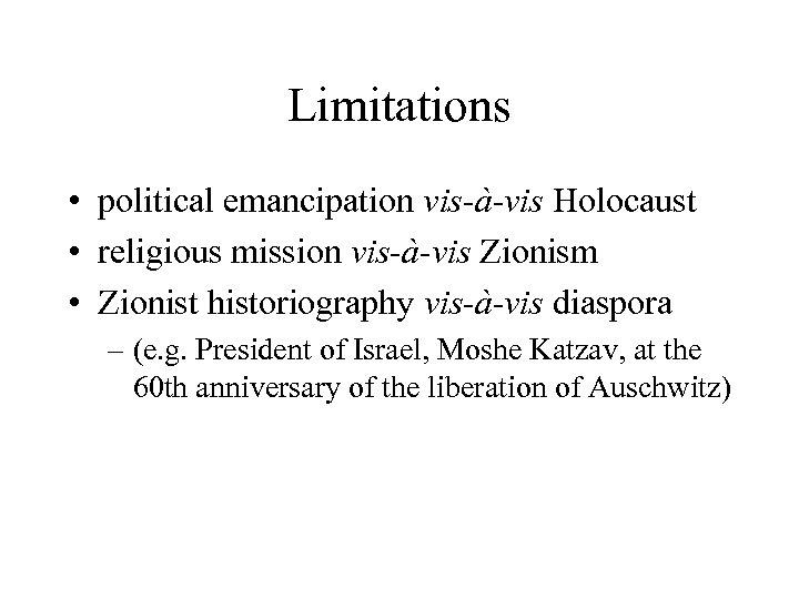 Limitations • political emancipation vis-à-vis Holocaust • religious mission vis-à-vis Zionism • Zionist historiography