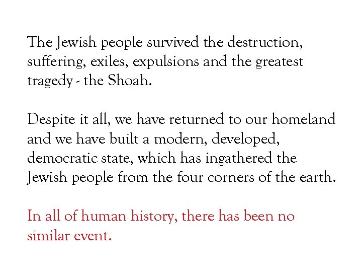 The Jewish people survived the destruction, suffering, exiles, expulsions and the greatest tragedy -