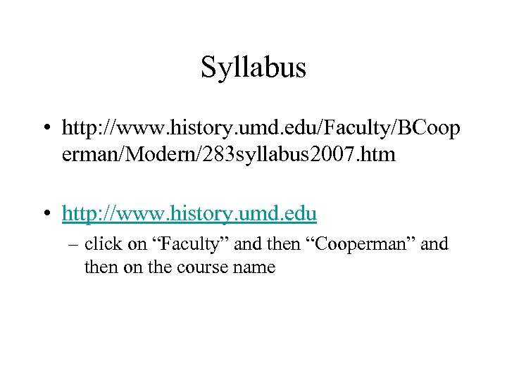 Syllabus • http: //www. history. umd. edu/Faculty/BCoop erman/Modern/283 syllabus 2007. htm • http: //www.