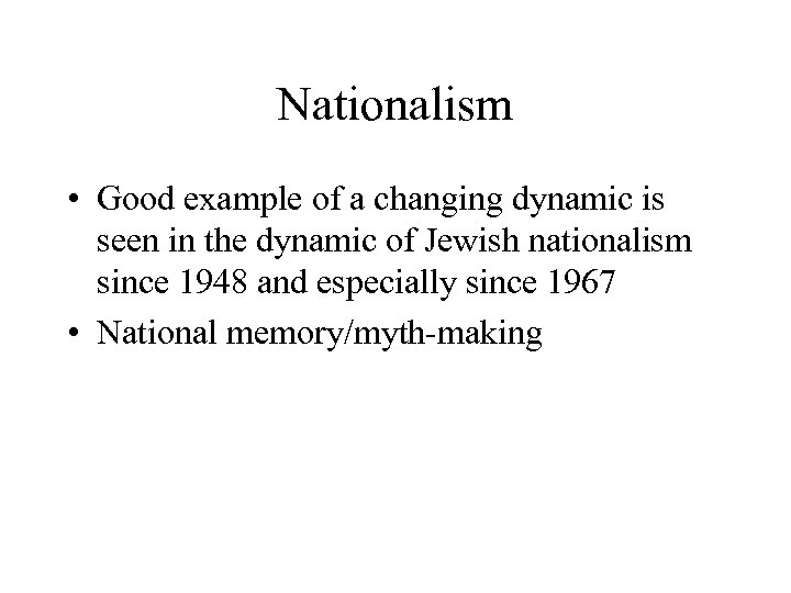 Nationalism • Good example of a changing dynamic is seen in the dynamic of