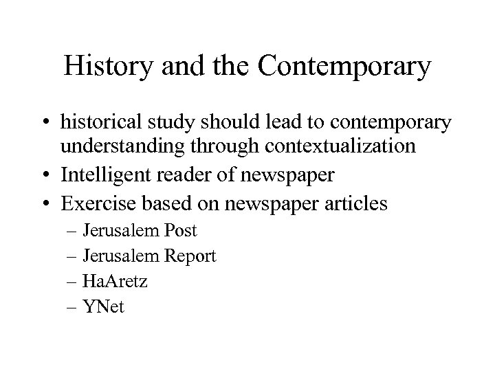 History and the Contemporary • historical study should lead to contemporary understanding through contextualization