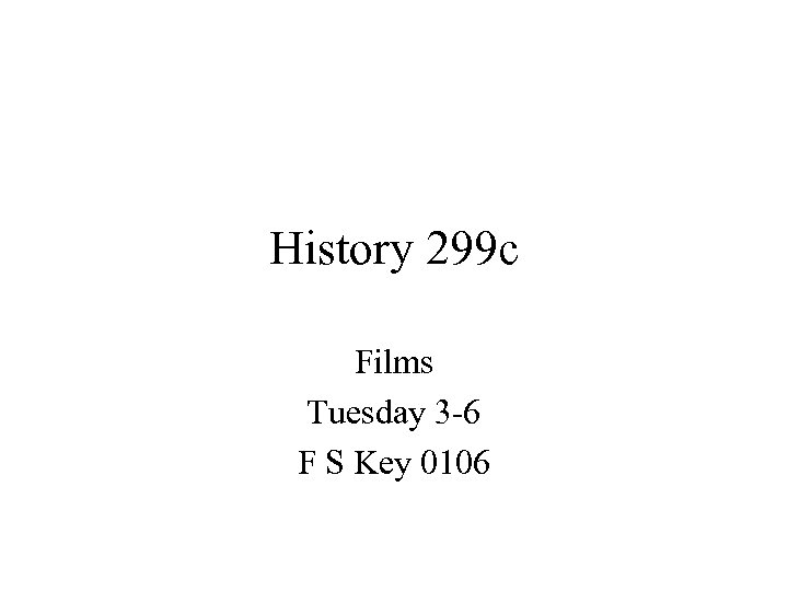 History 299 c Films Tuesday 3 -6 F S Key 0106