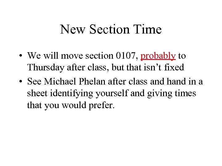 New Section Time • We will move section 0107, probably to Thursday after class,