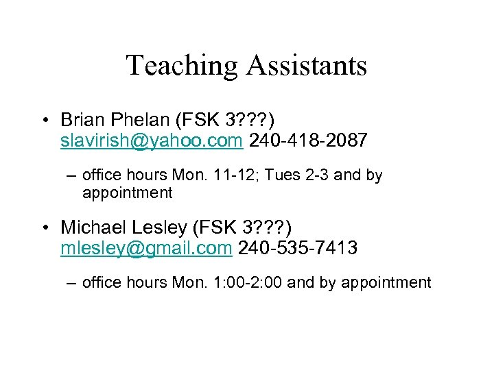 Teaching Assistants • Brian Phelan (FSK 3? ? ? ) slavirish@yahoo. com 240 -418