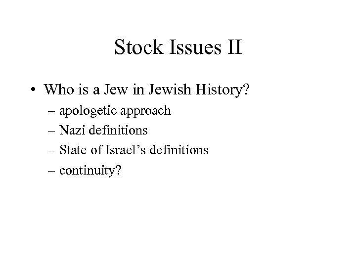 Stock Issues II • Who is a Jew in Jewish History? – apologetic approach