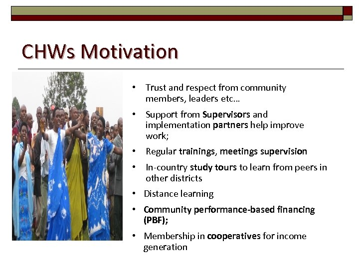 CHWs Motivation • Trust and respect from community members, leaders etc… • Support from