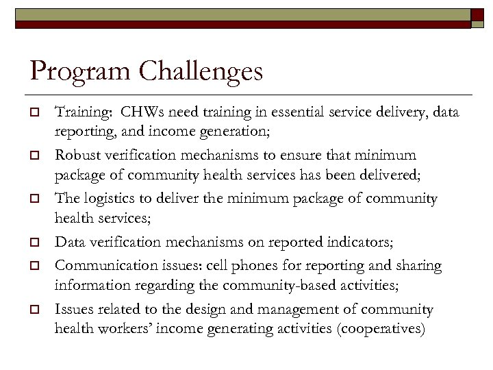 Program Challenges o o o Training: CHWs need training in essential service delivery, data