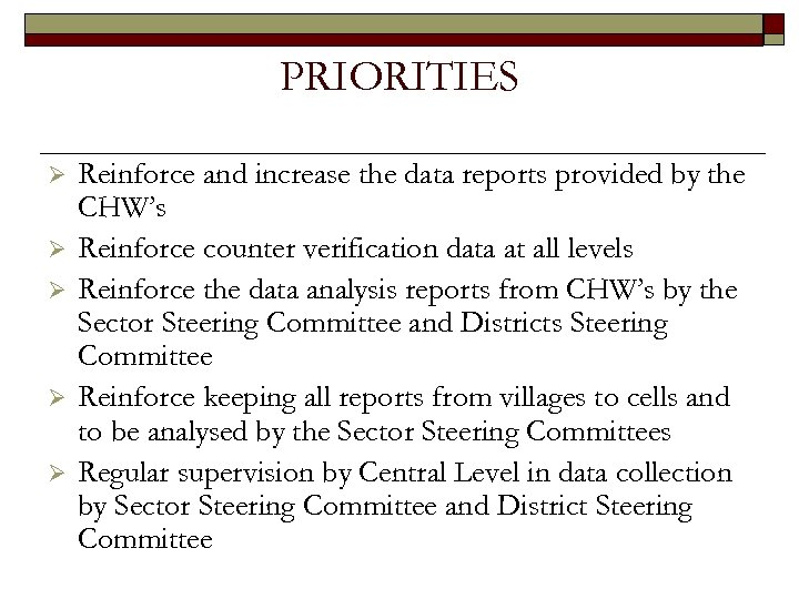 PRIORITIES Ø Ø Ø Reinforce and increase the data reports provided by the CHW's